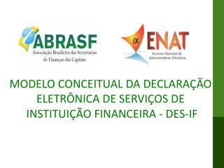 MODELO CONCEITUAL DA DECLARAÇÃO  ELETRÔNICA DE SERVIÇOS DE  INSTITUIÇÃO FINANCEIRA - DES-IF
