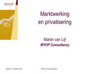 Marktwerking  en privatisering Martin van Lijf MYOP Consultancy