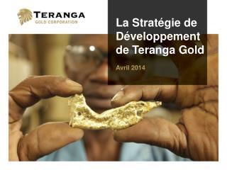 La Strat�gie de D�veloppement de Teranga Gold Avril 2014