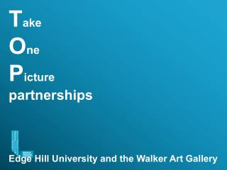 T ake O ne P icture partnerships Edge Hill University and the Walker Art Gallery