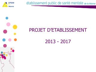 PROJET D'ETABLISSEMENT 2013 - 2017