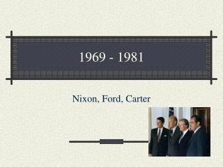 Nixon, Ford, Carter