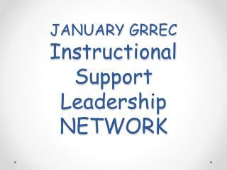 JANUARY  GRREC  Instructional Support Leadership  NETWORK