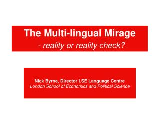 The Multi-lingual Mirage - reality or reality check?