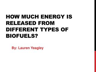 hOW  MUCH ENERGY IS RELEASED FROM DIFFERENT TYPES OF BIOFUELS?