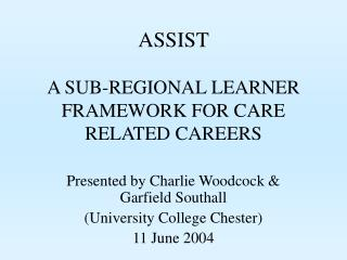 ASSIST  A SUB-REGIONAL LEARNER FRAMEWORK FOR CARE RELATED CAREERS