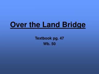 Over the Land Bridge