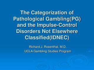 Richard J. Rosenthal, M.D. UCLA Gambling Studies Program