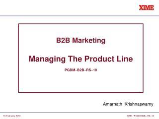B2B Marketing Managing The Product Line PGDM–B2B–RS–10