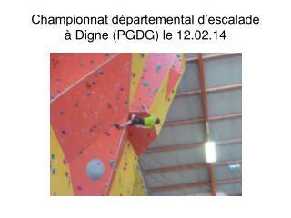 Championnat départemental d'escalade à Digne (PGDG) le 12.02.14