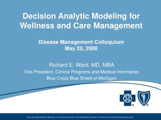 Richard E. Ward, MD, MBA Vice President, Clinical Programs and Medical Informatics