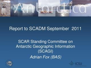 Report to SCADM September  2011