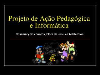 Projeto de Ação Pedagógica e Informática