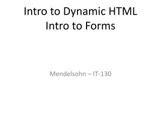 Intro to Dynamic HTML Intro to Forms