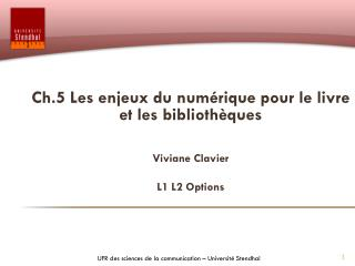 Ch.5 Les enjeux du numérique pour le livre et les bibliothèques Viviane Clavier  L1 L2 Options