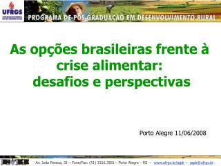 As op��es brasileiras frente � crise alimentar:  desafios e perspectivas Porto Alegre 11/06/2008