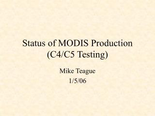 Status of MODIS Production (C4/C5 Testing)
