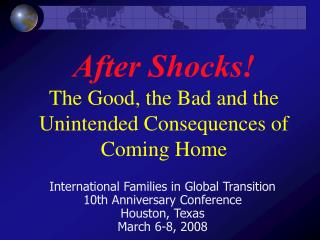 After Shocks  The Good, the Bad and the Unintended Consequences of Coming Home
