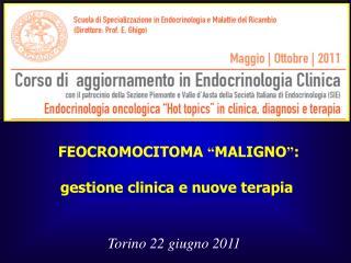 """FEOCROMOCITOMA  """" MALIGNO """" : gestione clinica e nuove terapia"""