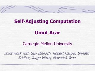 Self-Adjusting Computation Umut Acar Carnegie Mellon University
