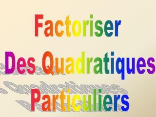 Factoriser  Des Quadratiques Particuliers