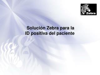 Soluci�n Zebra para la  ID positiva del paciente