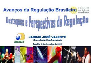 JARBAS JOSÉ  VALENTE  Conselheiro Vice-Presidente Brasília,  6 de  dezembro  de  2012