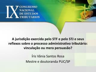 Íris Vânia Santos Rosa Mestre e doutoranda PUC/SP