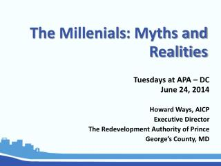 The  Millenials : Myths and Realities