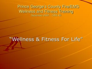 Prince George's County Fire/EMS Wellness and Fitness Training December 2007 – CRS 40