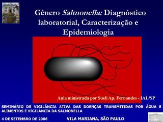 Gênero  Salmonella : Diagnóstico laboratorial, Caracterização e Epidemiologia