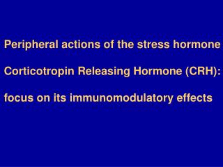 Peripheral actions of the stress hormone Corticotropin Releasing Hormone (CRH):