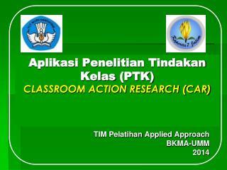 Aplikasi  Penelitian Tindakan Kelas  (PTK) CLASSROOM ACTION RESEARCH (CAR)