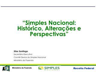 """""""Simples Nacional: Histórico, Alterações e Perspectivas"""""""