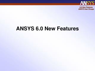 ANSYS 6.0 New Features