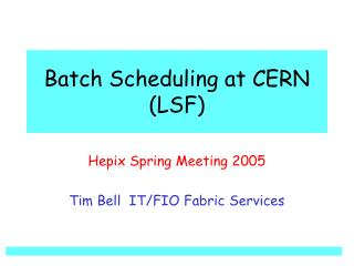 Batch Scheduling at CERN (LSF)