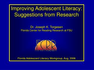 Improving Adolescent Literacy: Suggestions from Research  Dr. Joseph K. Torgesen Florida Center for Reading Research at
