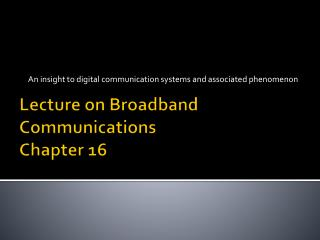 Lecture on Broadband Communications Chapter 16