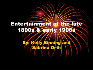 Entertainment of the late 1800s & early 1900s