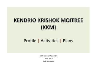 KENDRIO KRISHOK MOITREE (KKM) Profile  |  Activities  |  Plans