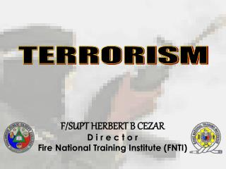 F/SUPT HERBERT B CEZAR D i r e c t o r Fire National Training Institute (FNTI)