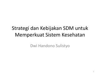 Strategi dan Kebijakan  SDM  untuk Memperkuat Sistem Kesehatan