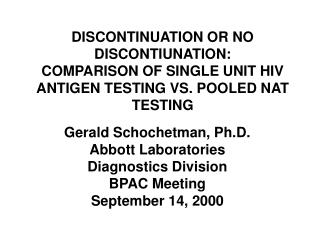 Gerald Schochetman, Ph.D. Abbott Laboratories Diagnostics Division BPAC Meeting September 14, 2000