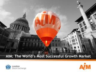 AIM: The World s Most Successful Growth Market