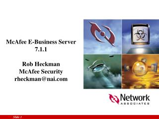 McAfee E-Business Server 7.1.1 Rob Heckman McAfee Security rheckman@nai