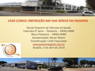 Escola Superior de Ci�ncias da Sa�de Internato 6� s�rie � Pediatria � HRAS/HMIB