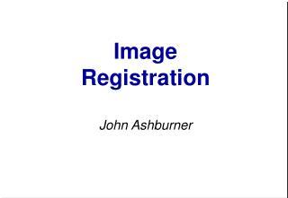 Image Registration  John Ashburner