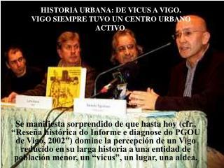 HISTORIA URBANA: DE VICUS A VIGO. VIGO SIEMPRE TUVO UN CENTRO URBANO ACTIVO .