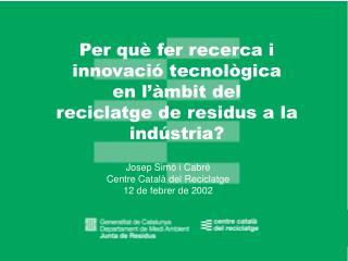 Per què fer recerca i innovació tecnològica  en l'àmbit del  reciclatge de residus a la indústria?