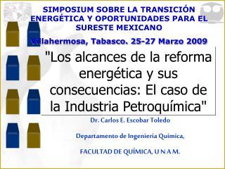 Dr. Carlos E. Escobar Toledo Departamento de Ingeniería Química , FACULTAD DE QUÍMICA, U N A M.